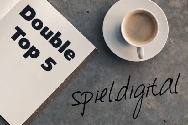 Double Top 5 zur SPIEL.digital