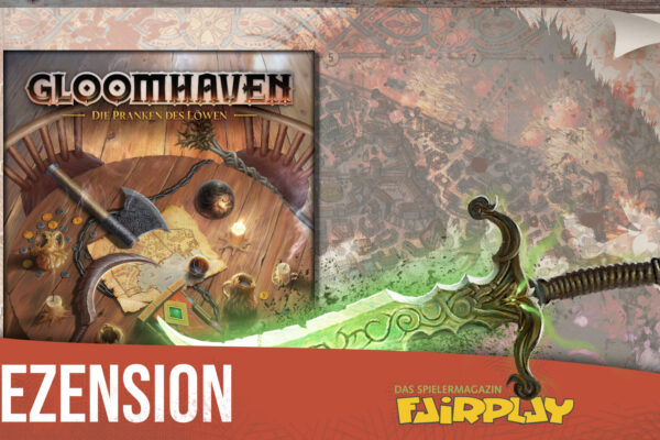 Fairplay 135 – Rezension: Gloomhaven: Die Pranken des Löwen