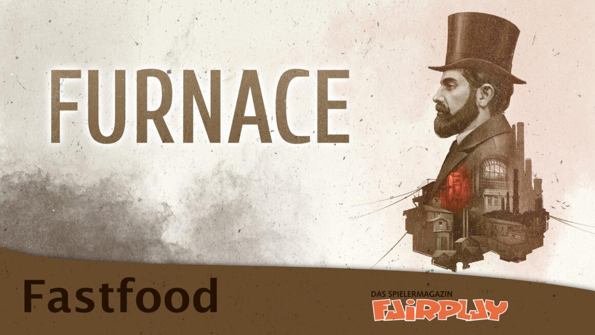 Fairplay 136 – Fastfood: Furnace